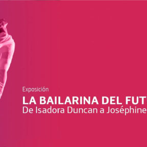 Exposición: «La bailarina del futuro. De Isadora Duncan a Joséphine Baker»